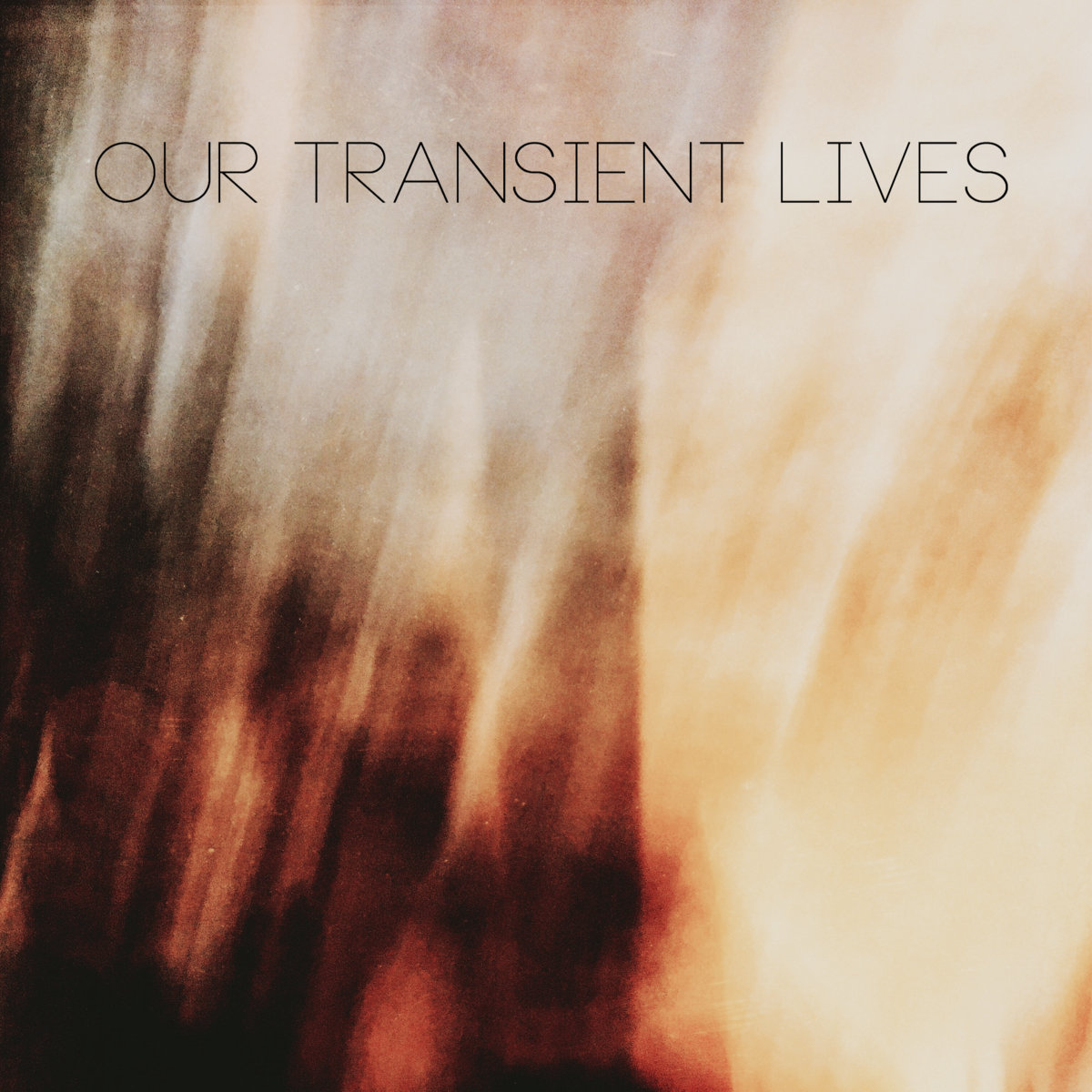 Our Transient Lives - Create Light / Form Darkness